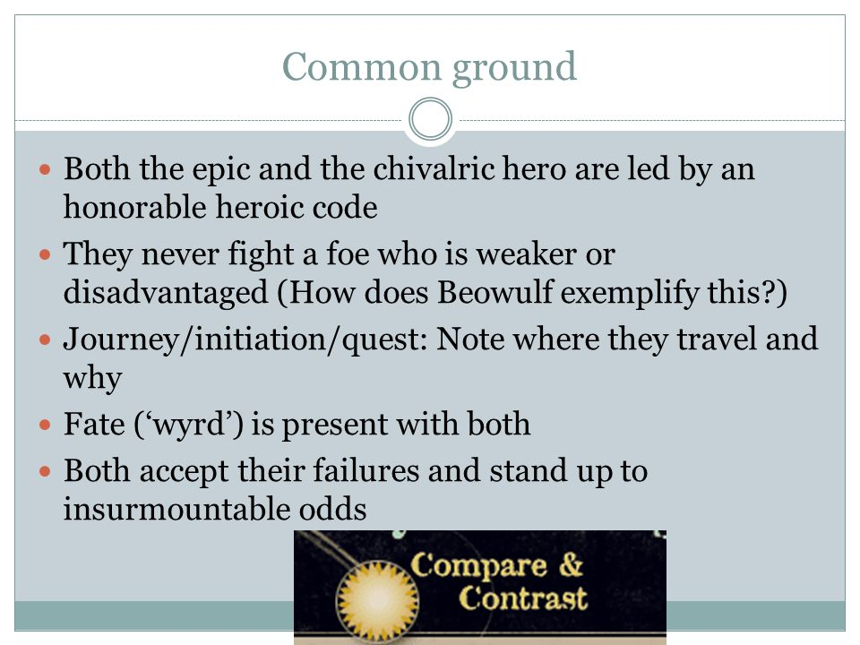 Common ground Both the epic and the chivalric hero are led by an honorable heroic code.