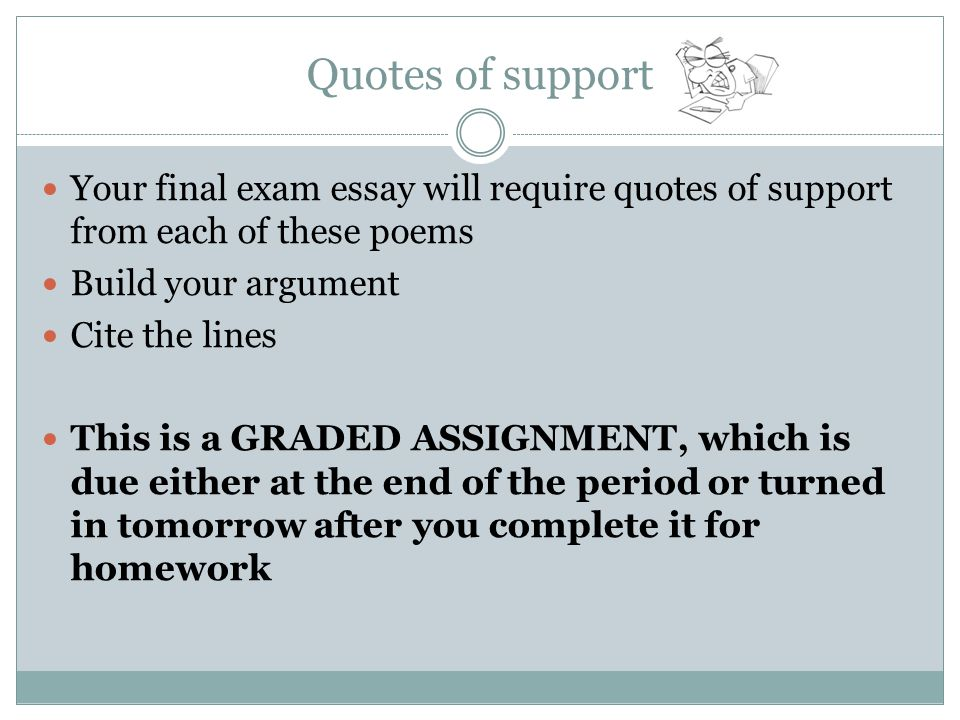 Quotes of support Your final exam essay will require quotes of support from each of these poems. Build your argument.