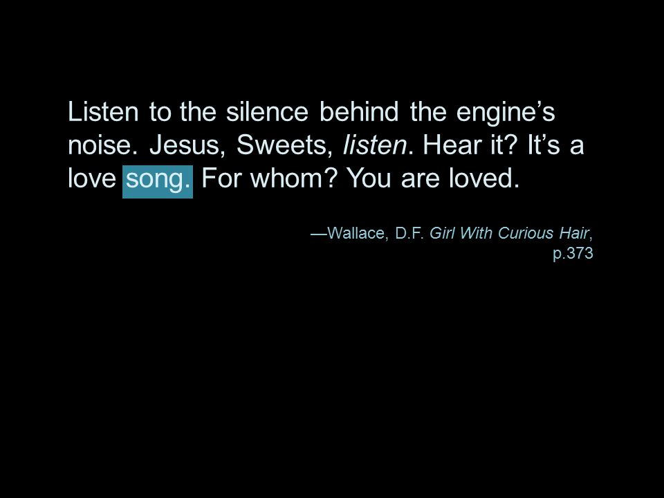 Listen to the silence behind the engine's noise. Jesus, Sweets, listen
