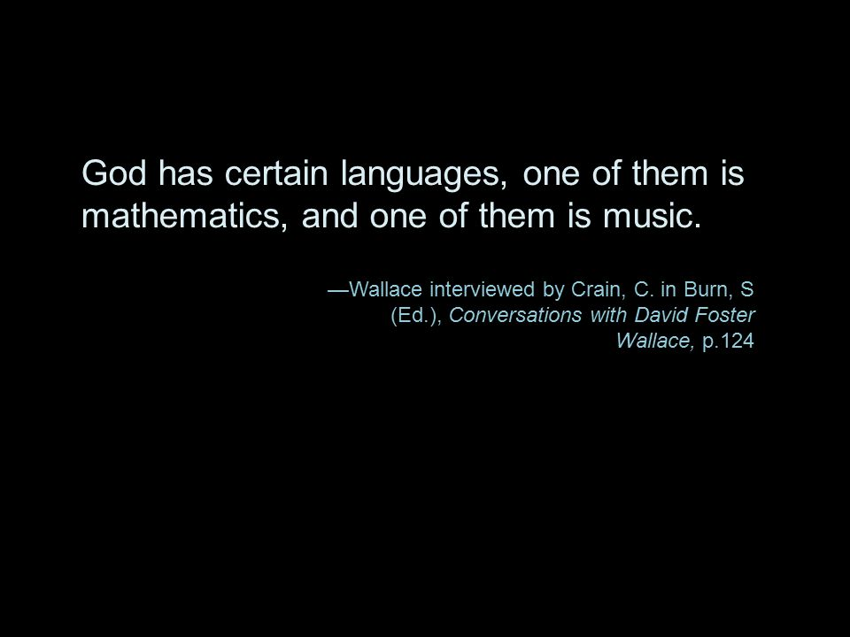 God has certain languages, one of them is mathematics, and one of them is music.