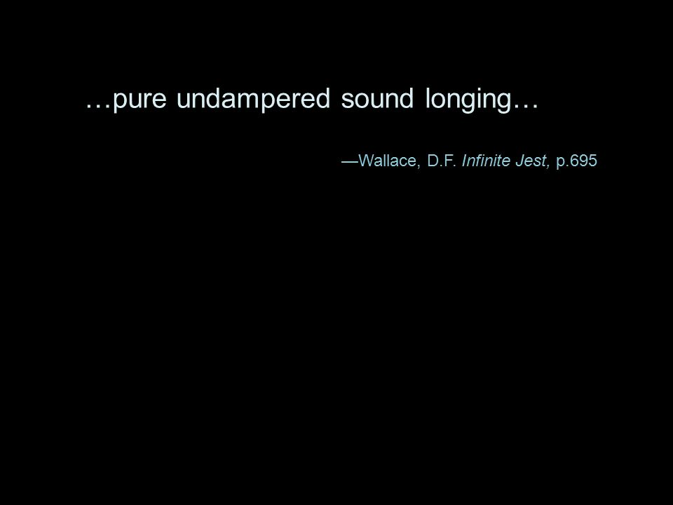 …pure undampered sound longing…