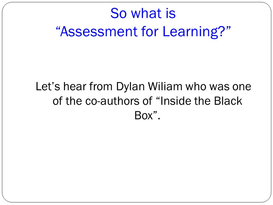 So what is Assessment for Learning