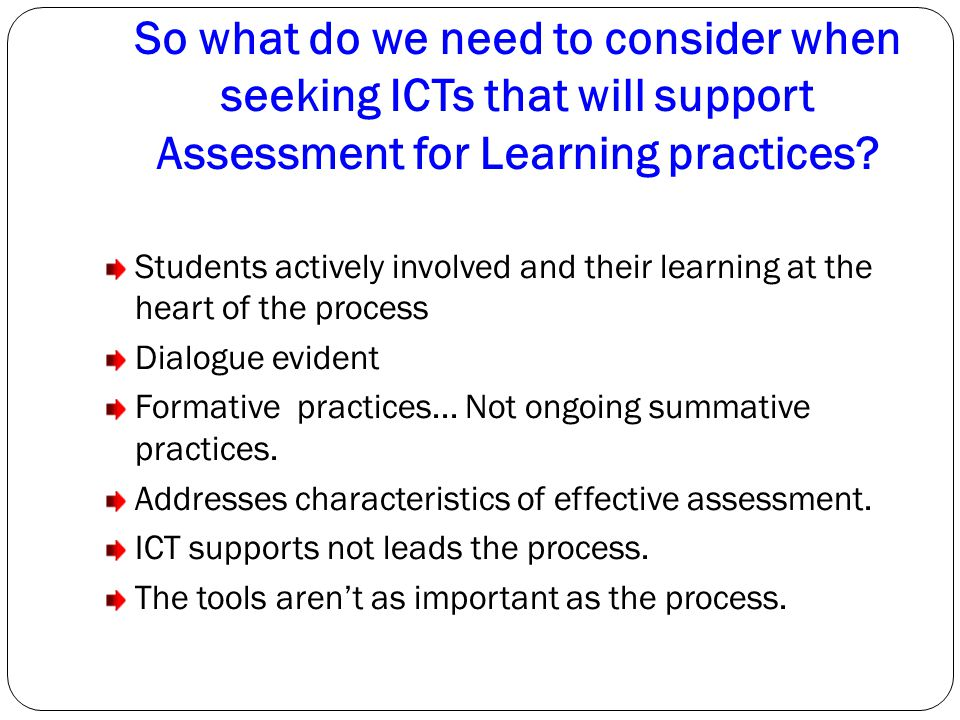 So what do we need to consider when seeking ICTs that will support Assessment for Learning practices