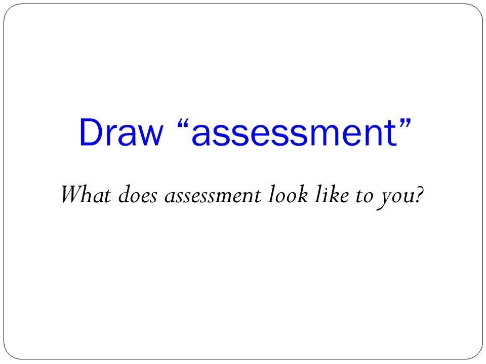 What does assessment look like to you
