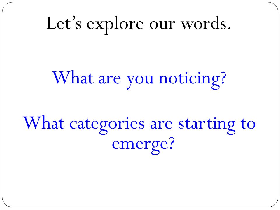 Let's explore our words. What are you noticing