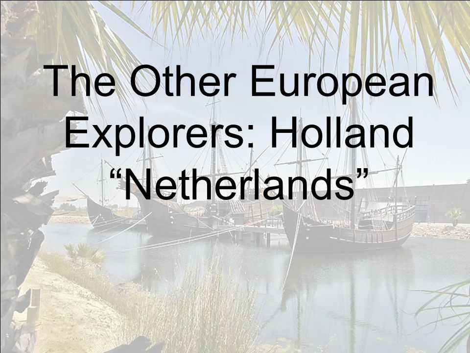 The Other European Explorers: Holland Netherlands