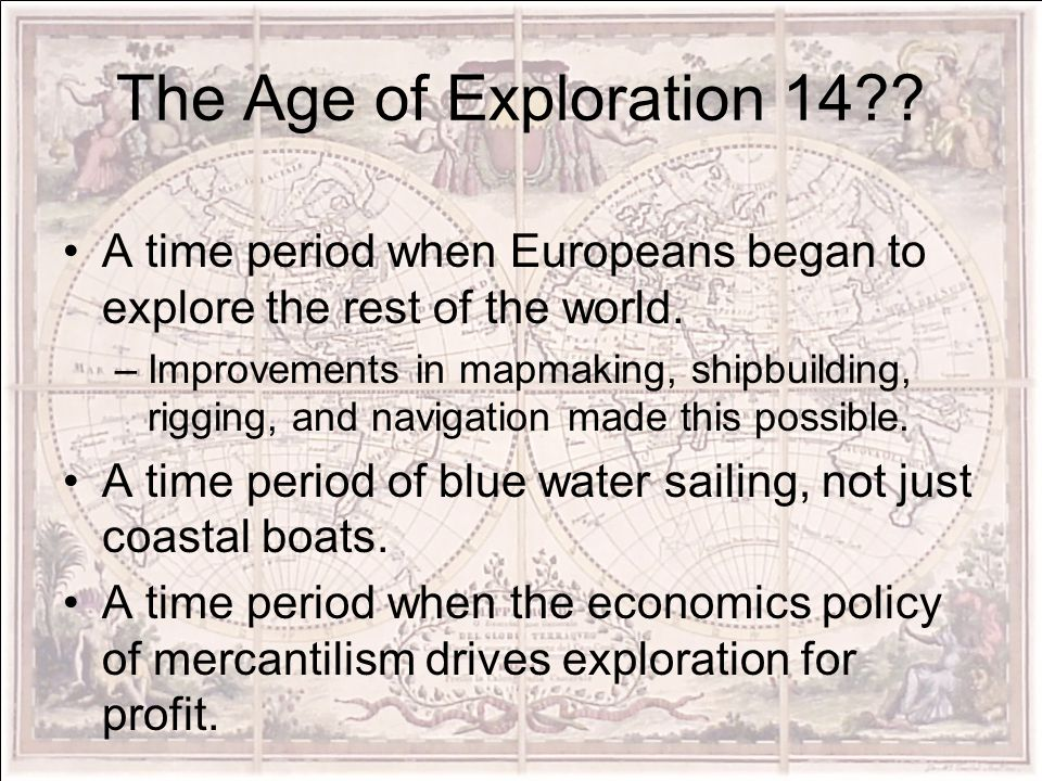 The Age of Exploration 14 A time period when Europeans began to explore the rest of the world.