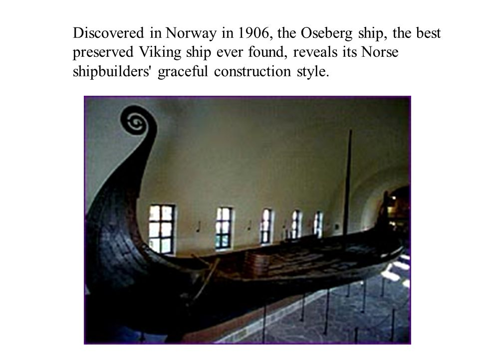 Discovered in Norway in 1906, the Oseberg ship, the best preserved Viking ship ever found, reveals its Norse shipbuilders graceful construction style.