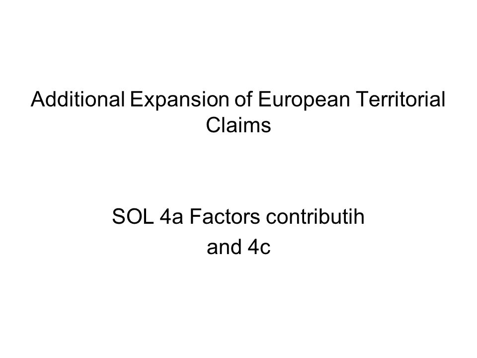 Additional Expansion of European Territorial Claims SOL 4a Factors contributih and 4c