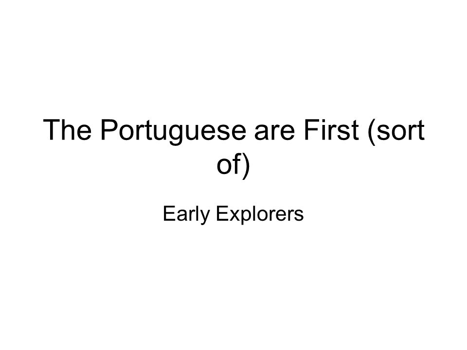 The Portuguese are First (sort of)