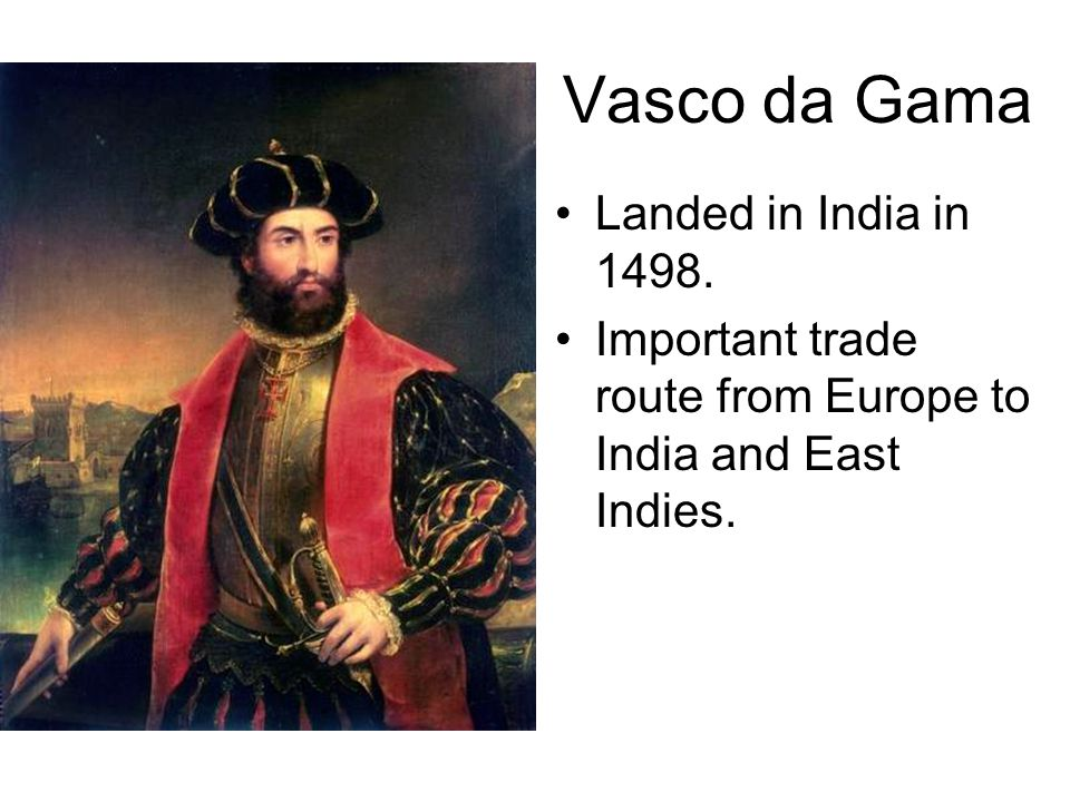 Vasco da Gama Landed in India in 1498.