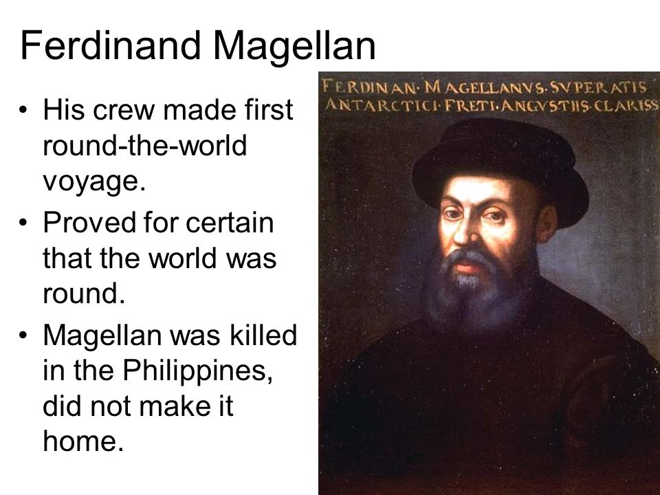 Ferdinand Magellan His crew made first round-the-world voyage.