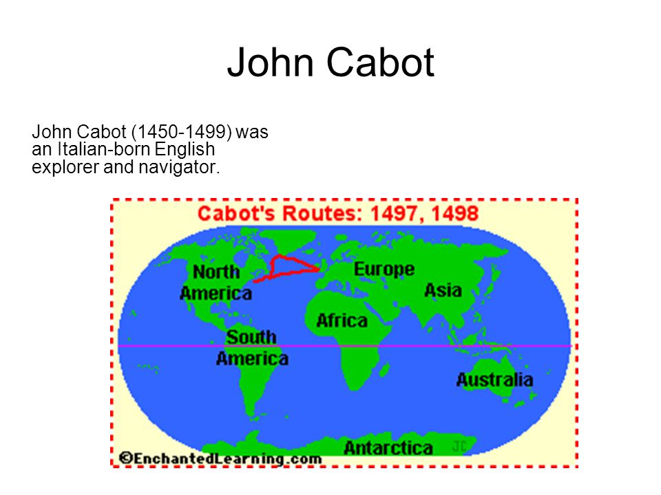 John Cabot John Cabot (1450-1499) was an Italian-born English explorer and navigator.
