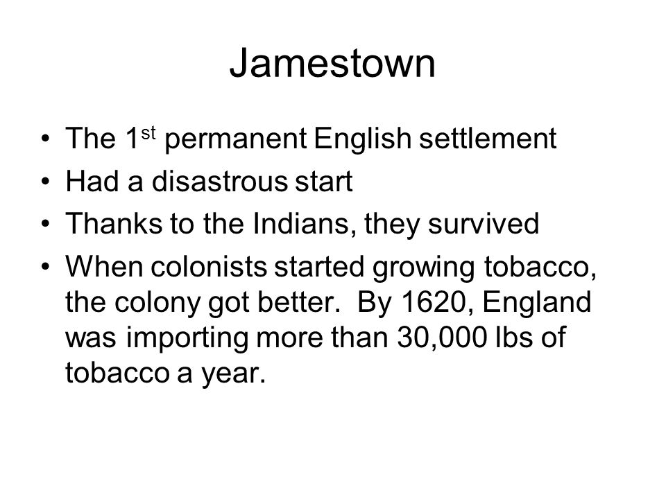 Jamestown The 1st permanent English settlement Had a disastrous start