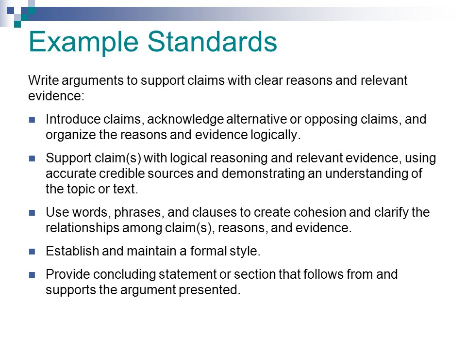 Example Standards Write arguments to support claims with clear reasons and relevant evidence: