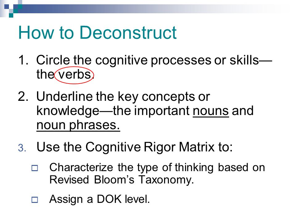 How to Deconstruct 1. Circle the cognitive processes or skills—the verbs.
