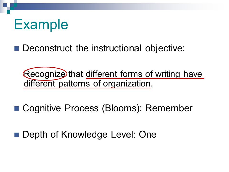 Example Deconstruct the instructional objective:
