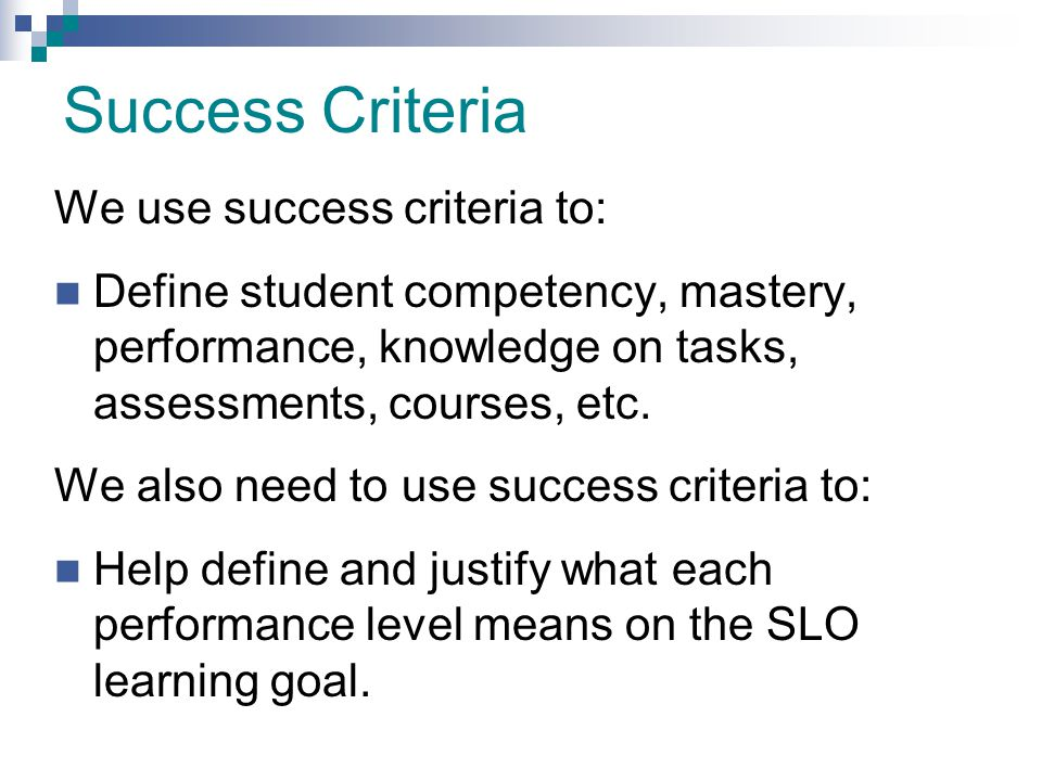 Success Criteria We use success criteria to: