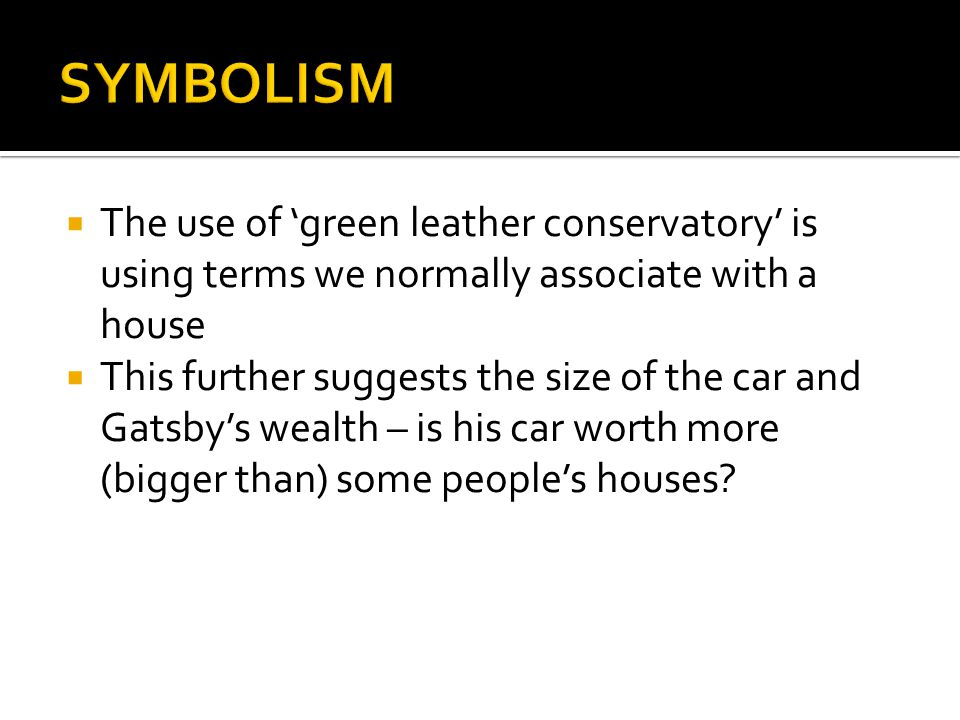 SYMBOLISM The use of 'green leather conservatory' is using terms we normally associate with a house.