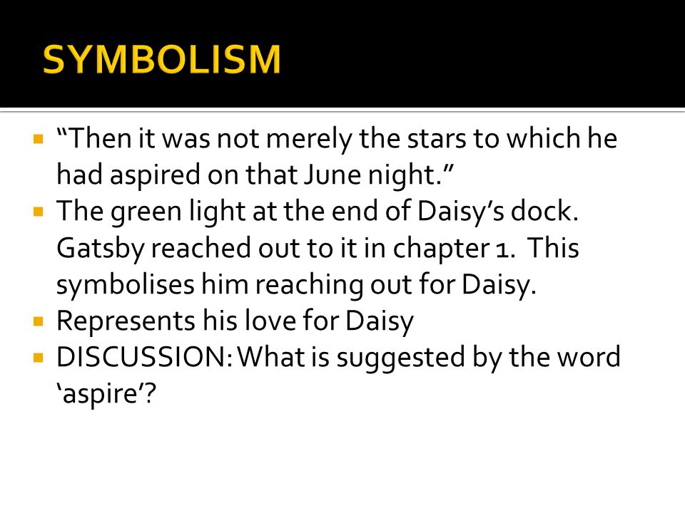 SYMBOLISM Then it was not merely the stars to which he had aspired on that June night.