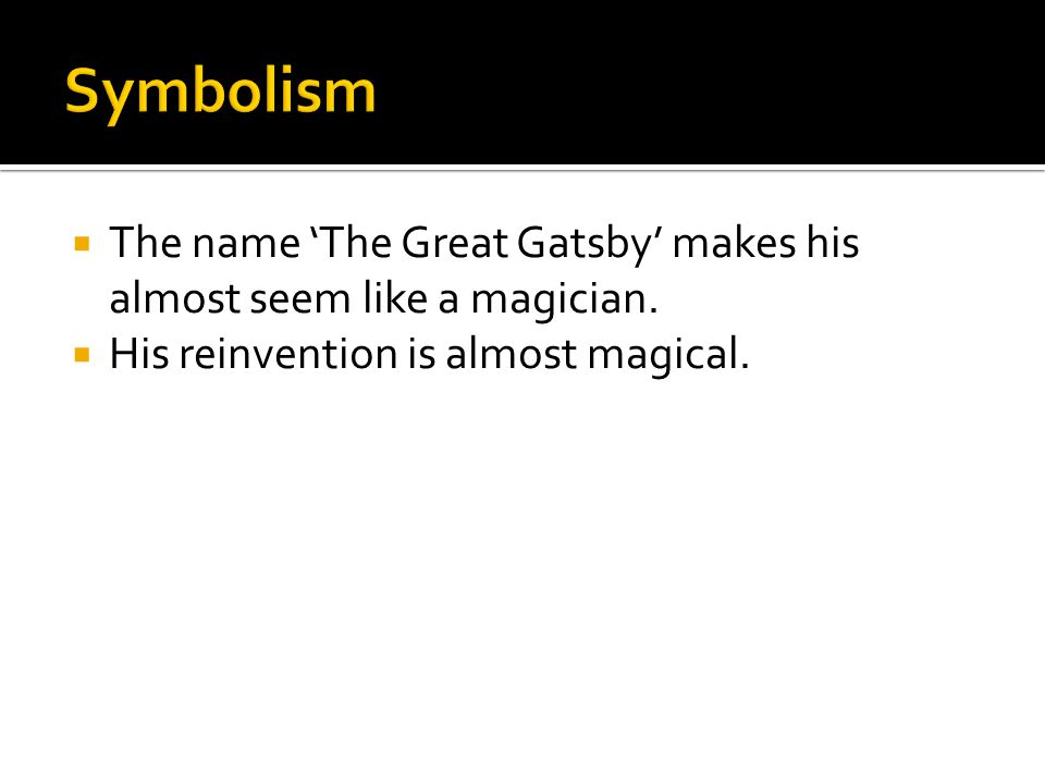 Symbolism The name 'The Great Gatsby' makes his almost seem like a magician.