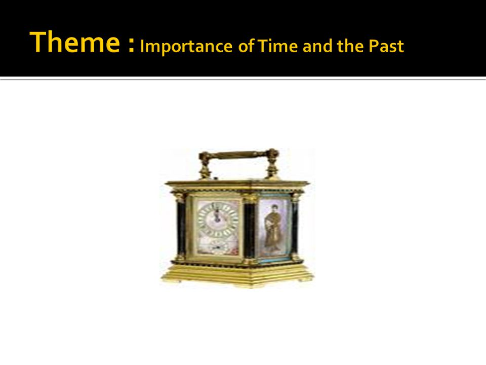 Theme : Importance of Time and the Past