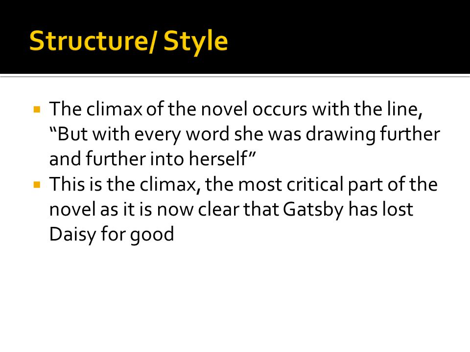 Structure/ Style The climax of the novel occurs with the line, But with every word she was drawing further and further into herself