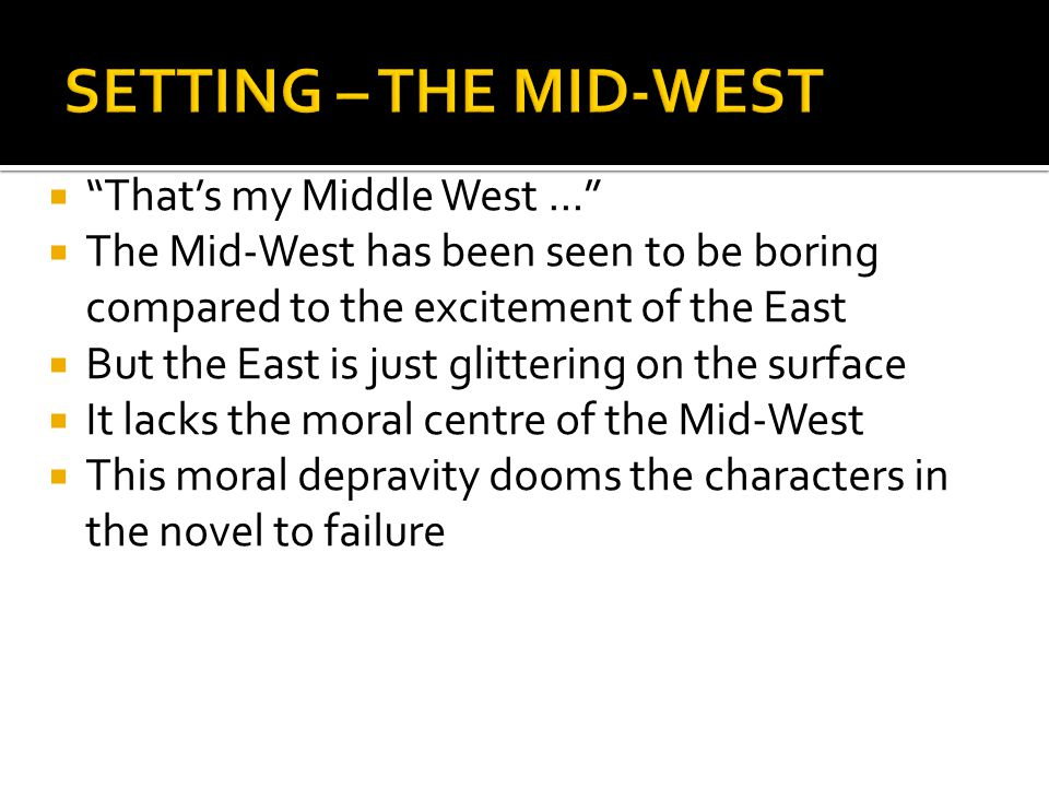 SETTING – THE MID-WEST That's my Middle West ...