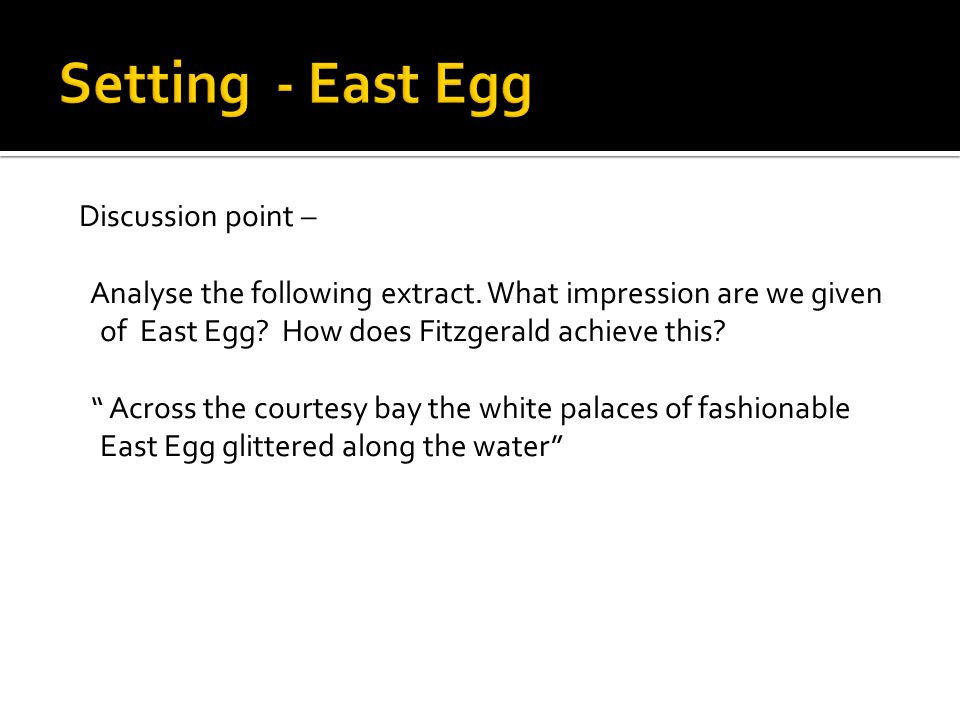 Setting - East Egg Discussion point –