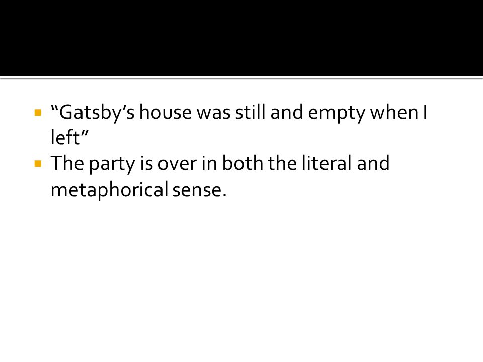 Gatsby's house was still and empty when I left