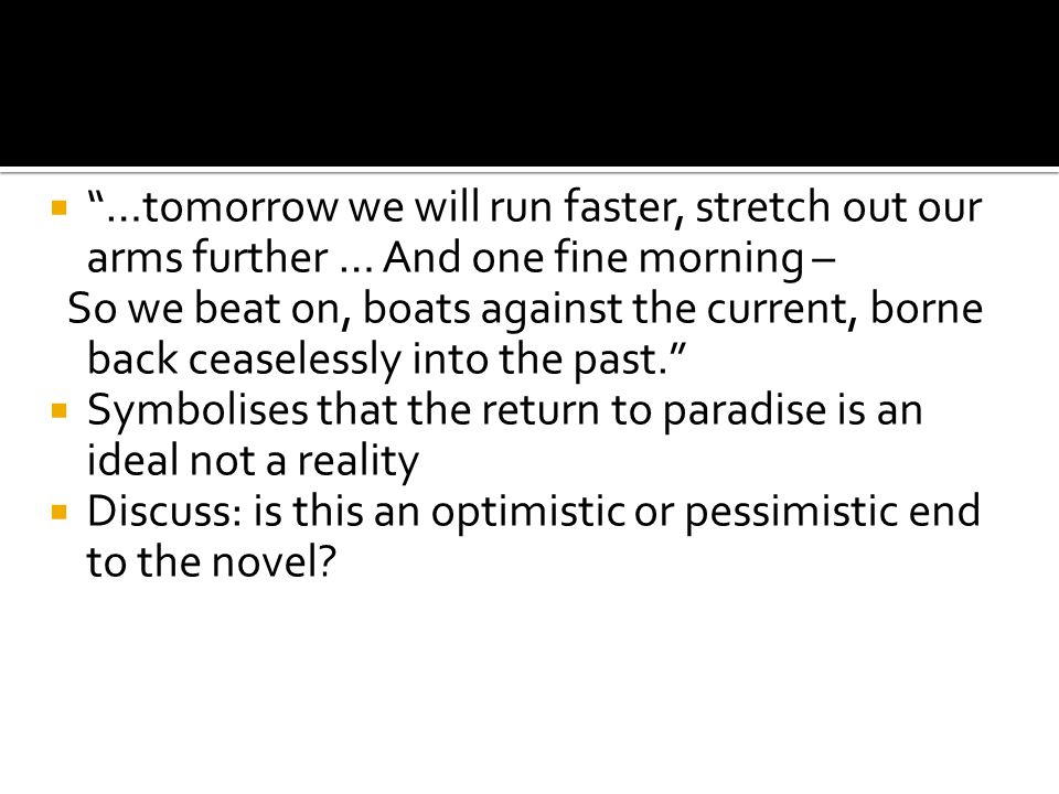 …tomorrow we will run faster, stretch out our arms further … And one fine morning –