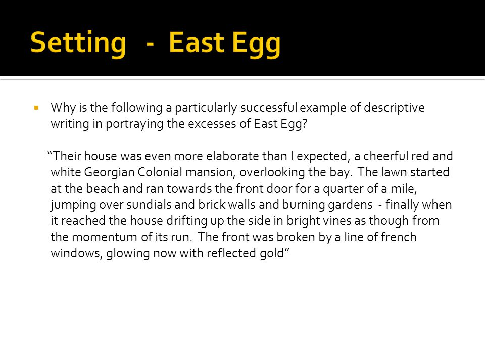Setting - East Egg Why is the following a particularly successful example of descriptive writing in portraying the excesses of East Egg