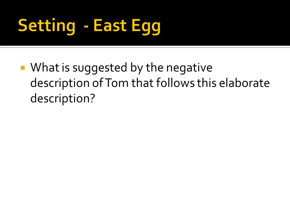 Setting - East Egg What is suggested by the negative description of Tom that follows this elaborate description