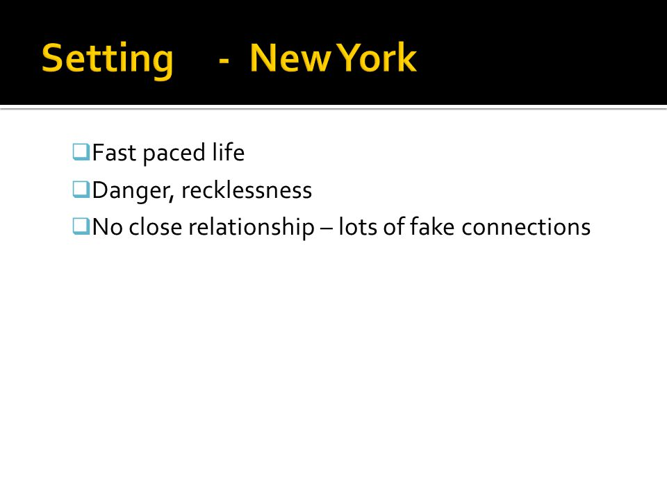 Setting - New York Fast paced life Danger, recklessness