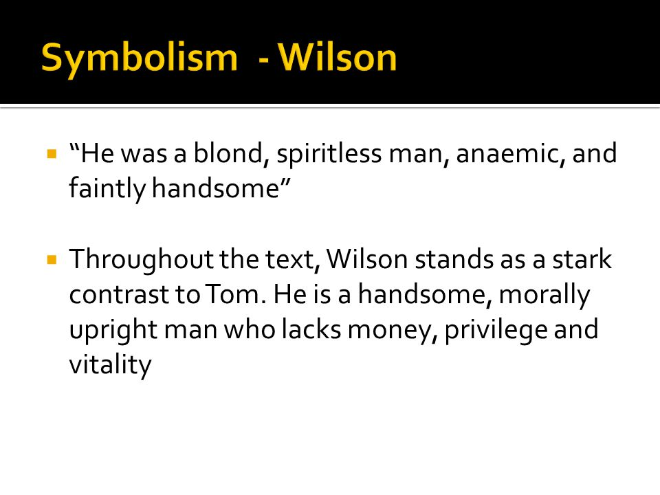 Symbolism - Wilson He was a blond, spiritless man, anaemic, and faintly handsome