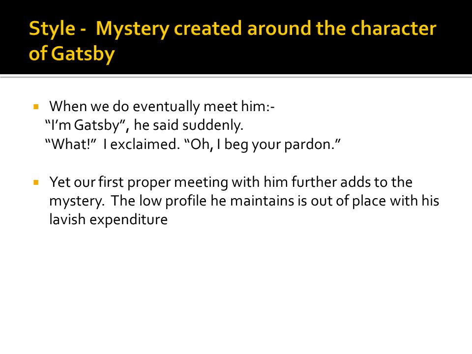 Style - Mystery created around the character of Gatsby