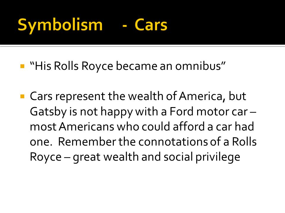 Symbolism - Cars His Rolls Royce became an omnibus