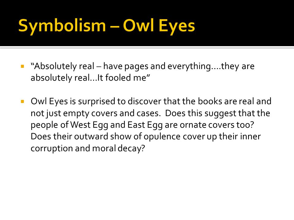 Symbolism – Owl Eyes Absolutely real – have pages and everything….they are absolutely real…It fooled me