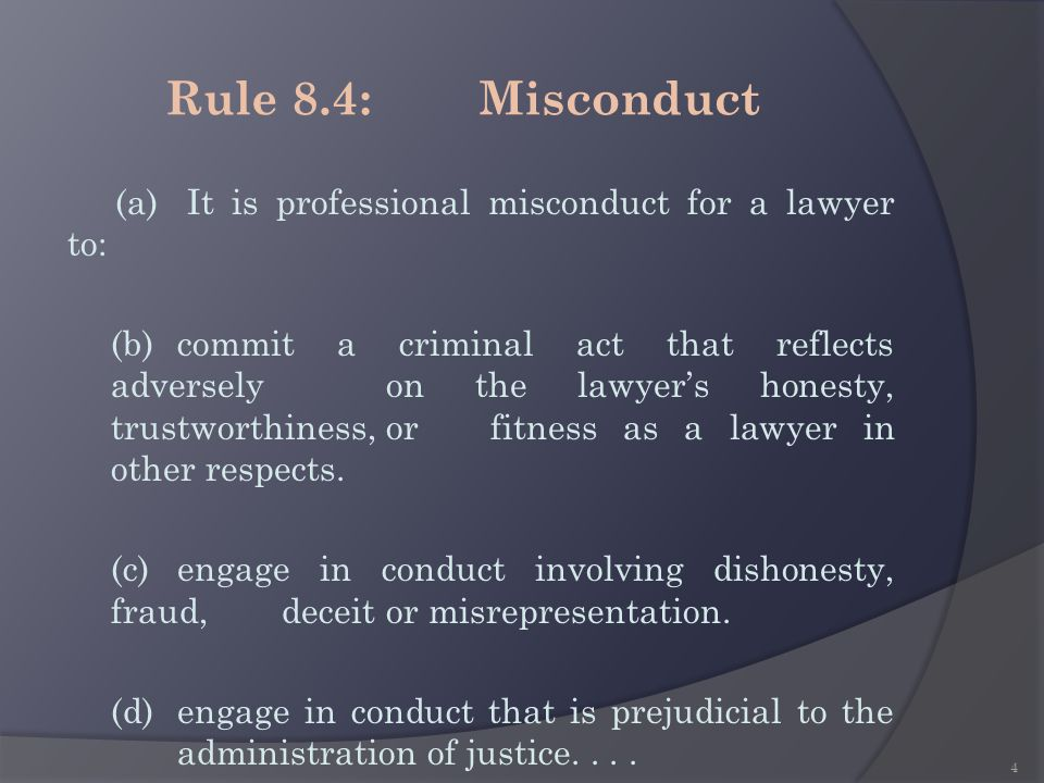 Rule 8.4: Misconduct (a) It is professional misconduct for a lawyer to: