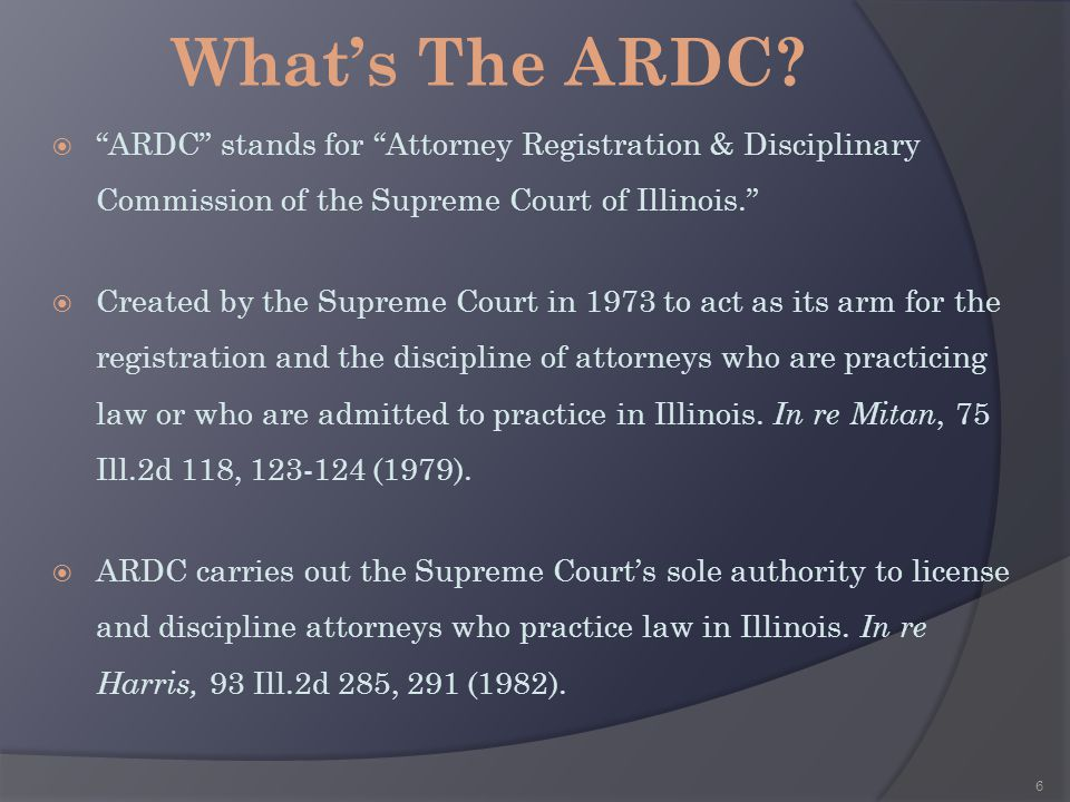What's The ARDC ARDC stands for Attorney Registration & Disciplinary Commission of the Supreme Court of Illinois.