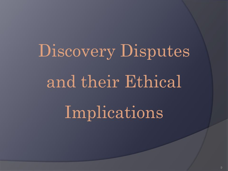 Discovery Disputes and their Ethical Implications