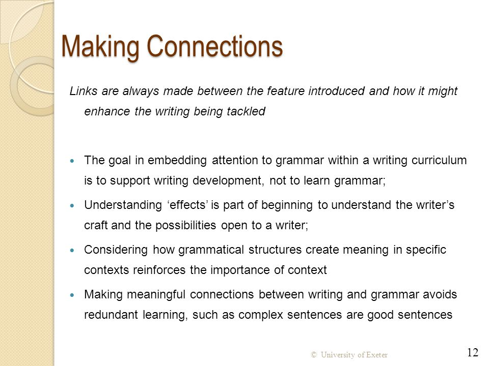 Making Connections Links are always made between the feature introduced and how it might enhance the writing being tackled.