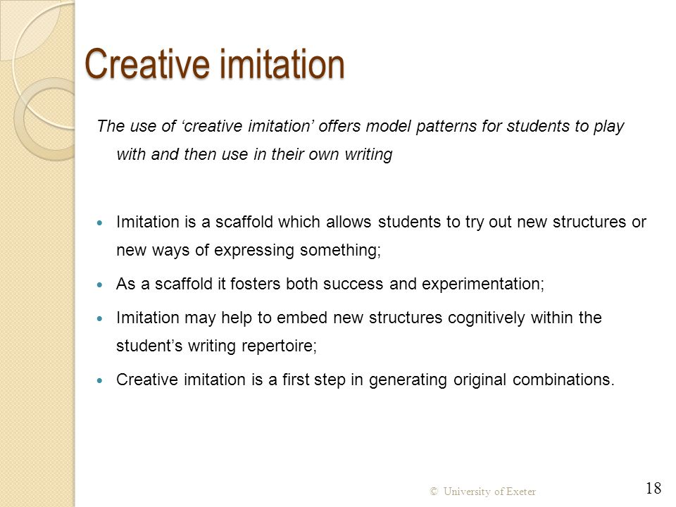 Creative imitation The use of 'creative imitation' offers model patterns for students to play with and then use in their own writing.