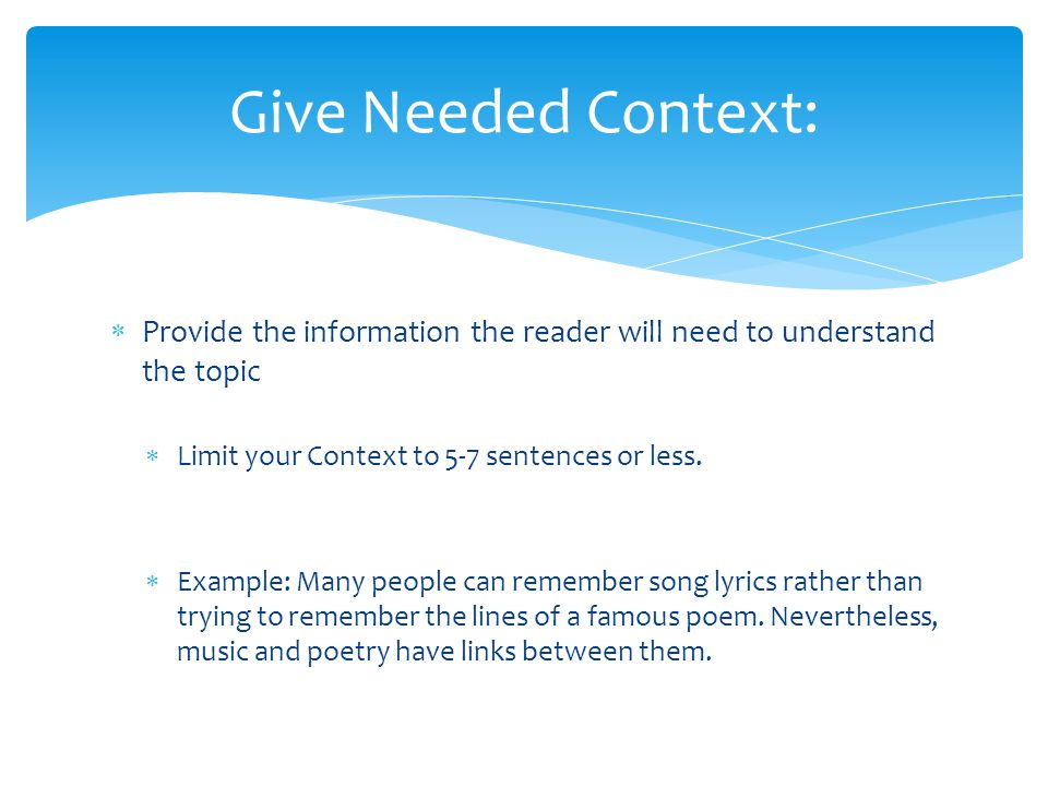 Give Needed Context: Provide the information the reader will need to understand the topic. Limit your Context to 5-7 sentences or less.