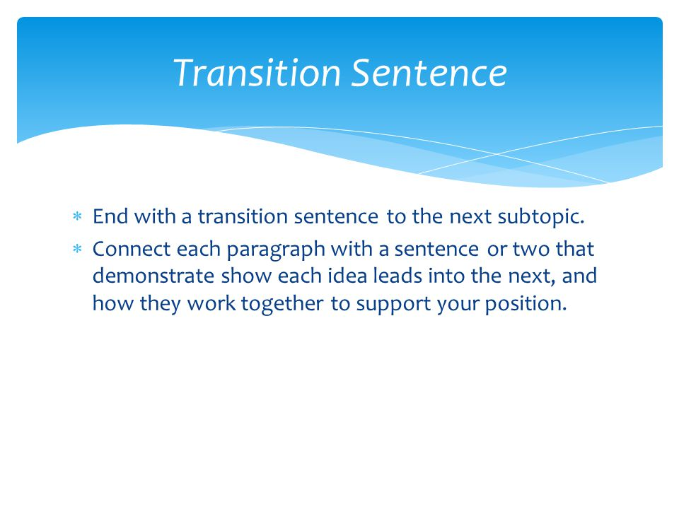 Transition Sentence End with a transition sentence to the next subtopic.