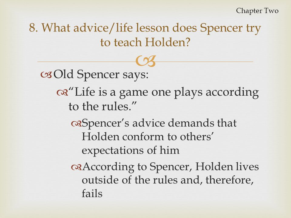 8. What advice/life lesson does Spencer try to teach Holden
