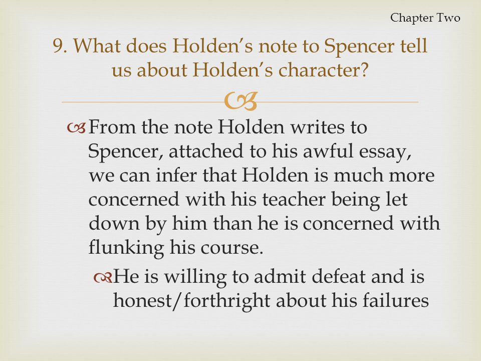 holden character essay Holden caulfield is a character whose actions speak more than his words in jd salinger's catcher in the rye, holden is an innocent person who expects the world to be perfect.