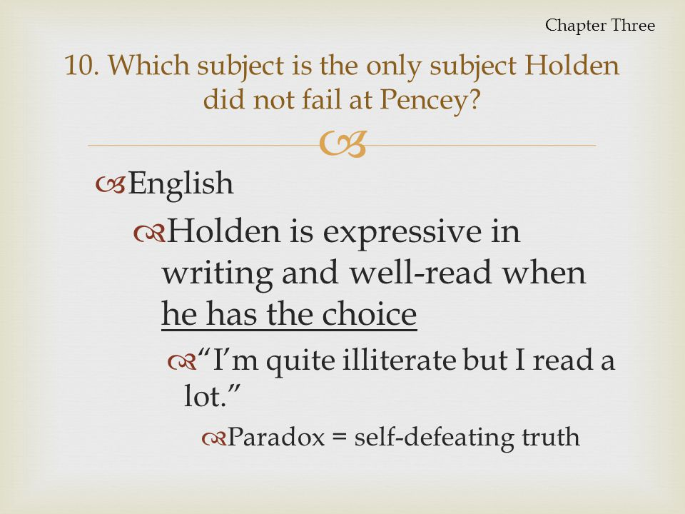 10. Which subject is the only subject Holden did not fail at Pencey