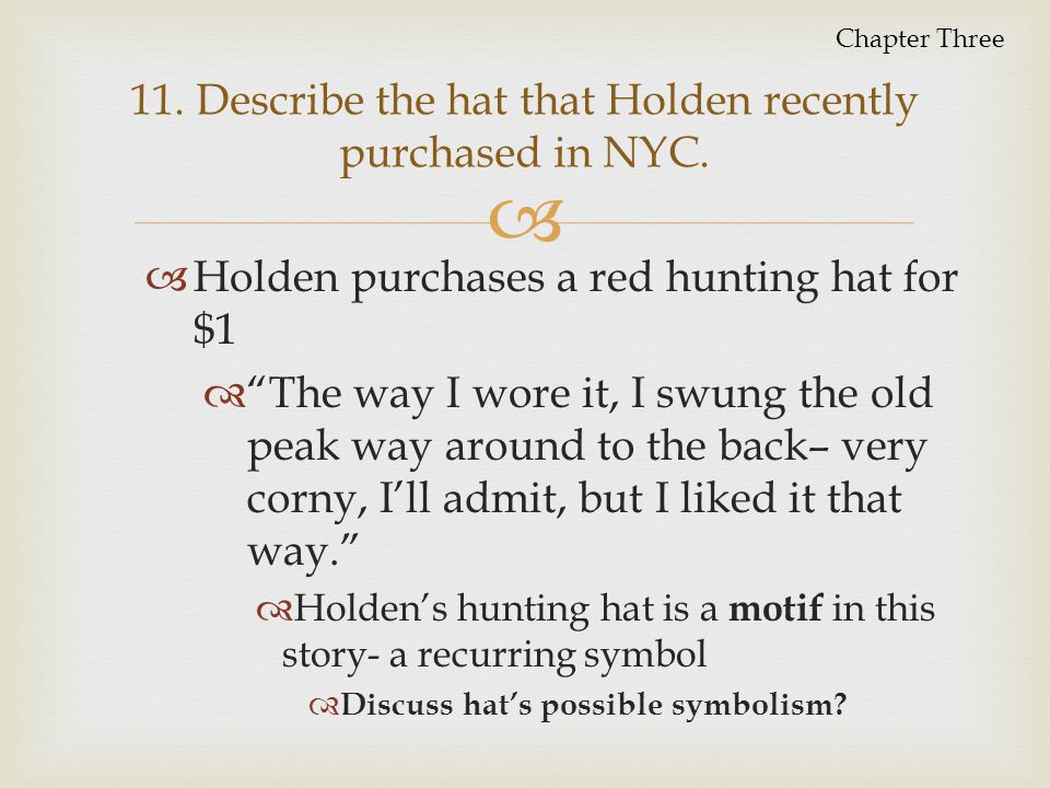 11. Describe the hat that Holden recently purchased in NYC.