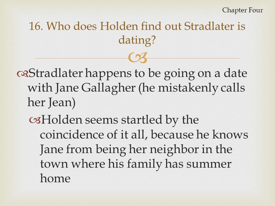 16. Who does Holden find out Stradlater is dating